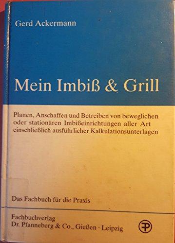 Mein Imbiss & Grill : Planen, Anschaffen und Betreiben von beweglichen oder stationären ...