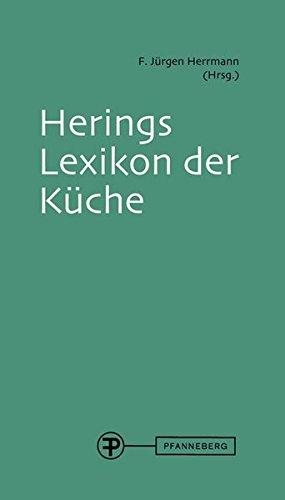 Herings Lexikon der Kuche: International anerkanntes Nachschlagewerk fur die moderne und klassische...