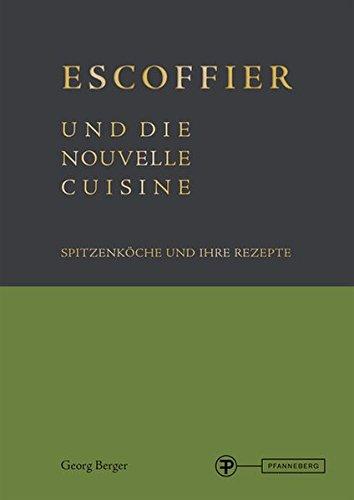 9783805706841: Escoffier und die Nouvelle Cuisine: Spitzenköche und ihre Rezepte