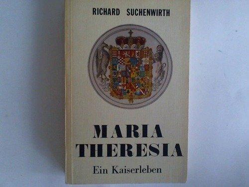 Maria Theresia. Ein Kaiserleben.