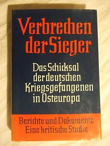 9783806107104: Verbrechen der Sieger: Das Schicksal der deutschen Kriegsgefangenen in Osteuropa