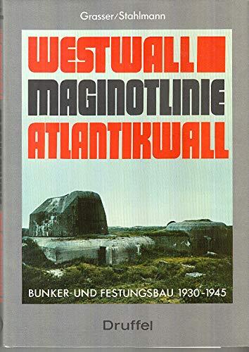 Westwall, Maginot-Linie, Atlantikwall: Bunker- und Festungsbau, 1930-1945 (German Edition): Grasser...