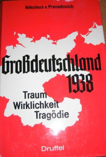 Großdeutschland 1938: Traum, Tragödie, Wirklichkeit: Preradovich, Nikolaus von