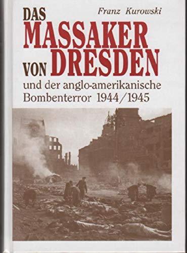 Das Massaker von Dresden: Und der anglo-amerikanische: Franz Kurowski