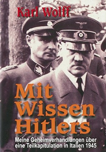 Mit Wissen Hitlers: Meine Geheimverhandlungen über eine: Karl Wolff