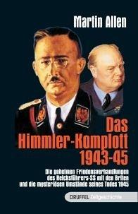 9783806111750: Das Himmler-Komplott: Wie der Reichsführer der SS den 2. Weltkrieg beenden wollte und warum er beseitigt wurde