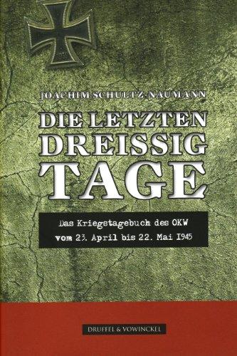 Die letzten dreissig Tage - Das kriegstagebuch des OKW vom 23. April bis 22. Mai 1945 - Schultz-Naumann