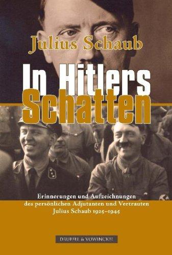In Hitlers Schatten. Erinnerungen und Aufzeichnungen des persönlihen Adjutanten und Vertrauten 1925-1945. - Schaub, Julius