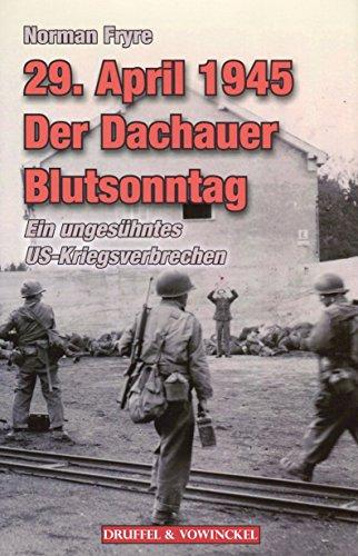 9783806112221: 29. APRIL 1945 - Der Dachauer Blutsonntag: Das verschwiegene US-Kriegsverbrechen