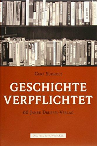 9783806112306: Geschichte verpflichtet: 60 Jahre Druffel-Verlag