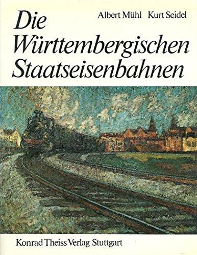 Die Württembergischen Staatseisenbahnen: Mühl, Albert /