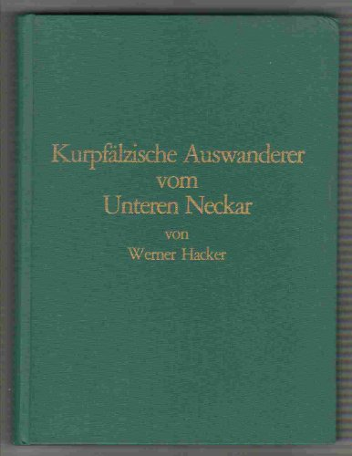 Kurpfalzische Auswanderer Vom Unteren Neckar: Hacker, Werner