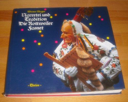 Narretei und Tradition. Die Rottweiler Fasnet.: Rottweil. Mezger, Werner.