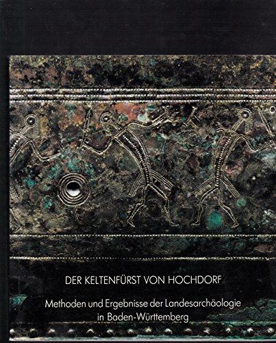 9783806204414: Der Keltenfürst von Hochdorf: Methoden und Ergebnisse der Landesarchäologie : Katalog zur Ausstellung, Stuttgart, Kunstgebäude, vom 14. August bis 13. Oktober 1985 (German Edition)
