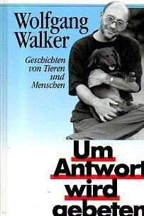 Um Antwort wird gebeten: Gescichten von Tieren und Menschen: Walker, Wolfgang