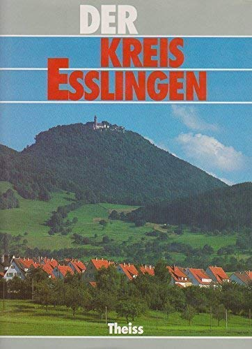 Hrsg. vom Landkreis Esslingen (Landrat Hans-Peter Braun).: Der Kreis Esslingen