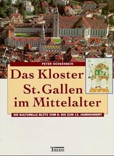 Das Kloster St. Gallen im Mittelalter. Die: Ochsenbein, Peter