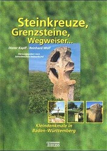 Steinkreuze, Grenzsteine, Wegweiser . . .: Dieter,Wolf, Reinhard Kapff