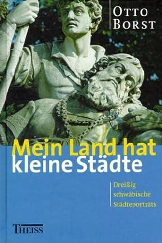 9783806216684: Mein Land hat kleine St�dte. Drei�ig schw�bische St�dtportr�ts.