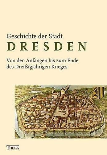9783806219067: Geschichte der Stadt Dresden 1: Von den Anfängen bis zum Ende des Dreißigjährigen Krieges (1648)