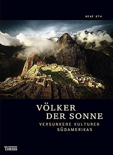 Völker der Sonne: Versunkene Kulturen Südamerikas: Oth, René