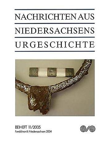 Nachrichten aus Niedersachsens Urgeschichte Beiheft 11/Fundchronik Niedersachsen 2004: ...
