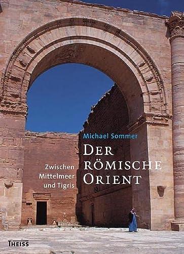 9783806219999: Der r�mische Orient: Zwischen Mittelmeer und Tigris