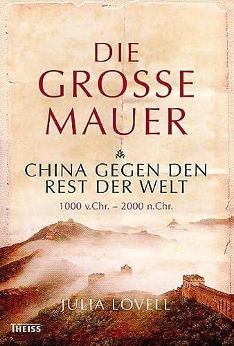 9783806220742: Die Große Mauer: China gegen den Rest der Welt. 1000 v. Chr. - 2000 n. Chr