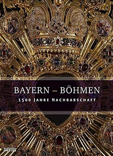 9783806220988: Bayern - B�hmen: 1500 Jahre Nachbarschaft