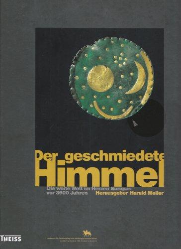 Der geschmiedete Himmel - Die weite Welt: Hrsg. Meller, Harald