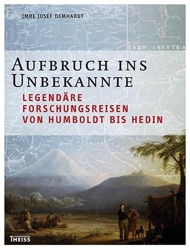 Aufbruch ins Unbekannte Legendäre Forschungsreisen von Humboldt bis Hedin - Demhardt, Imre J