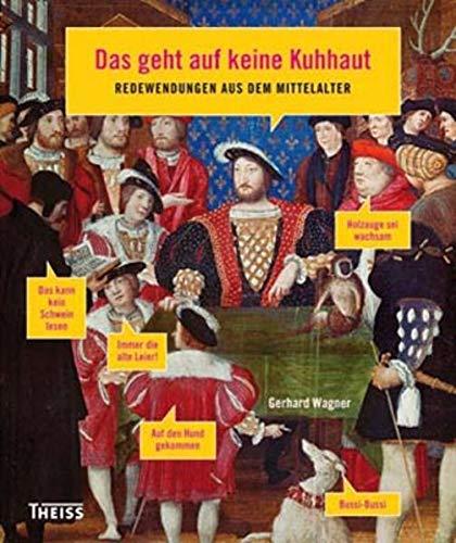 Das geht auf keine Kuhhaut: Redewendungen aus dem Mittelalter: Wagner, Gerhard