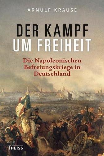 9783806224986: Der Kampf um Freiheit: Die Napoleonischen Befreiungskriege in Deutschland