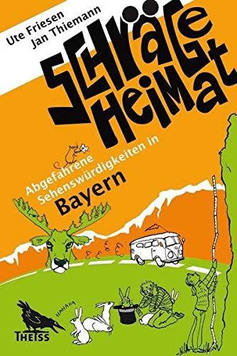 9783806225235: Schräge Heimat. Abgefahrene Sehenswürdigkeiten in Bayern