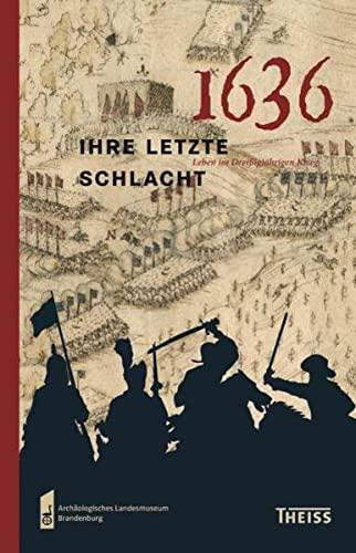 9783806226324: 1636 - ihre letzte Schlacht: Leben im Dreißigjährigen Krieg