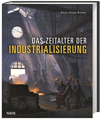 Das Zeitalter der Industrialisierung: Klaus-Jürgen Bremm