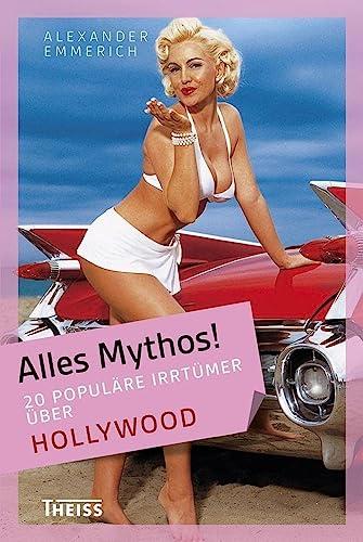 Alles Mythos! 20 popul?re Irrt?mer ?ber Hollywood: Alexander Emmerich