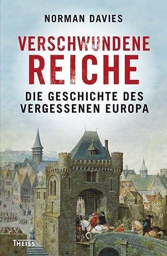 9783806227581: Verschwundene Reiche: Die Geschichte des vergessenen Europa