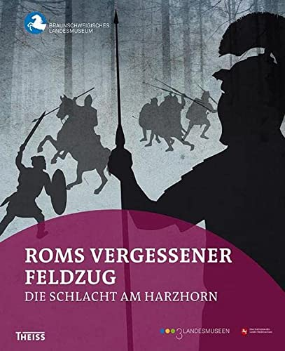 Roms vergessener Feldzug: Die Schlacht am Harzhorn: Pöppelmann, Heike / Deppmeyer, Korana / ...