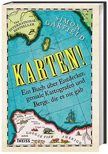 Karten!: Ein Buch über Entdecker, geniale Kartografen und Berge, die es nie gab - Garfield, Simon