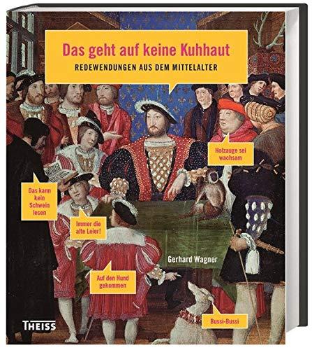 9783806228809: Das geht auf keine Kuhhaut: Redewendungen aus dem Mittelalter
