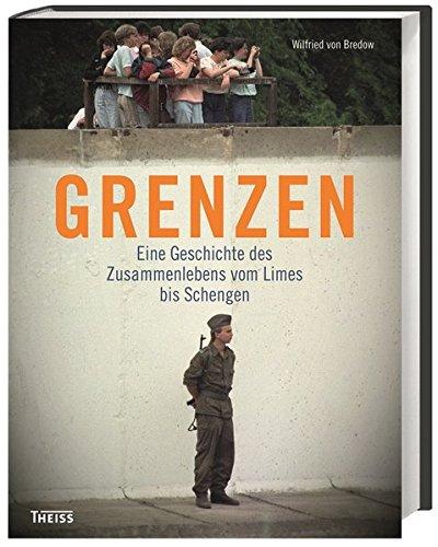 9783806228946: Grenzen: Eine Geschichte des Zusammenlebens vom Limes bis Schengen