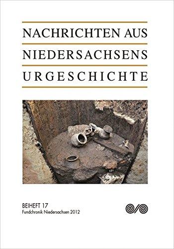 Nachrichten aus Niedersachsens Urgeschichte. Beiheft 17: Fundchronik Niedersachsen 2012