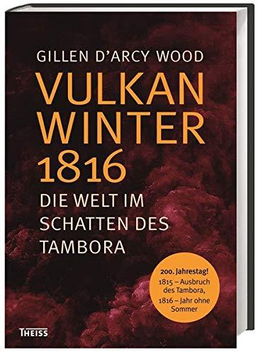 Vulkanwinter 1816: Die Welt im Schatten des Tambora (Hardback): Gillen Wood