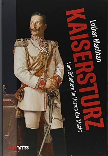 9783806237603: Kaisersturz: Vom Scheitern im Herzen der Macht 1918