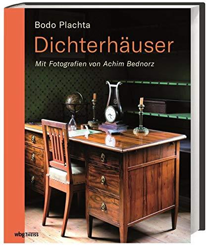 Dichterhäuser : Mit Fotografien von Achim Bednorz: Bodo Plachta