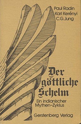 Der göttliche Schelm: ein indianischer Mythen-Zyklus: Radin, Paul; Kerényi,