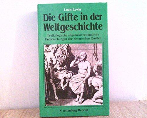 9783806720136: Die Gifte in der Weltgeschichte. Toxikologische, allgemeinverständliche Untersuchungen der historischen Quellen