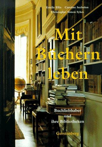 Mit Büchern leben. Buchliebhaber und ihre Bibliotheken. (9783806728088) by Estelle Ellis; Caroline Seebohm; Christopher Simon Sykes