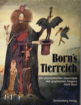 9783806730128: Born's Tierreich. Die phantastischen Geschöpfe des graphischen Magiers Adolf Born